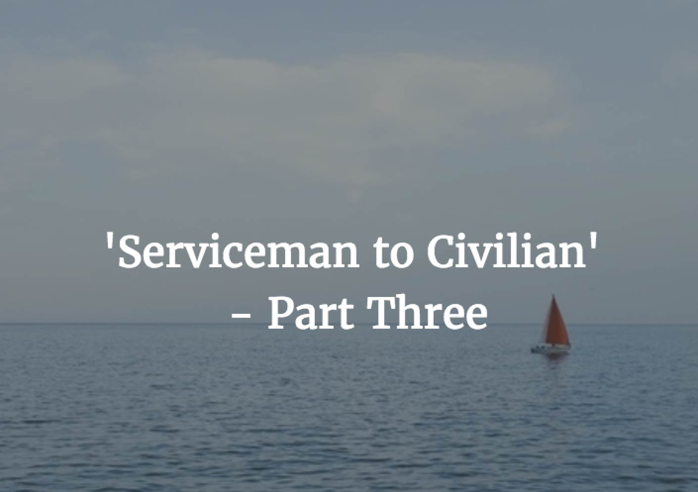 Image for Serviceman to Civilian - Part 3: First Port of Call